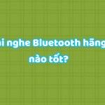 tai nghe Bluetooth hãng nào tốt